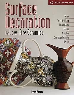 Surface Decoration for Low-Fire Ceramics: Slips, Terra Sigillata, Underglazes, Glazes, Maiolica, Overglaze Enamels, Decals (Lark Ceramic Series)