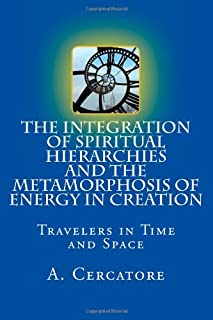 The Integration of Spiritual Hierarchies and the Metamorphosis of Energy in Creation: Travelers in Time (Finding God)