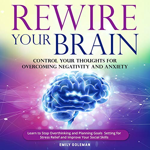 Rewire Your Brain: Control Your Thoughts for Overcoming Negativity and Anxiety. cover art