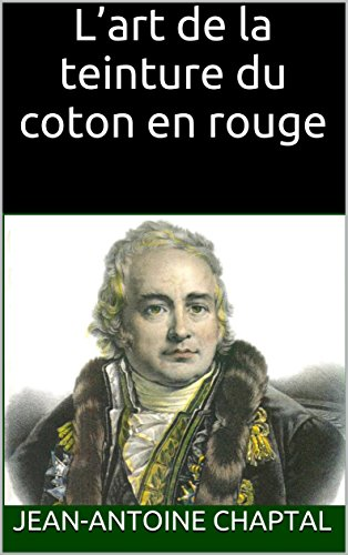 L'art de la teinture du coton en rouge (French Edition)