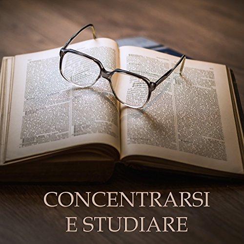 Concentrarsi e Studiare - Musica New Age per la Concentrazione e lo Studio, Musica per Studiare e Memorizzare