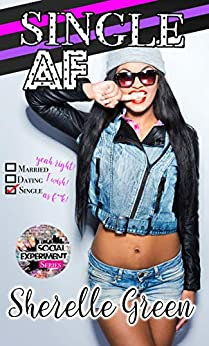 Single AF (Social Experiment Book 1) by [Sherelle Green]