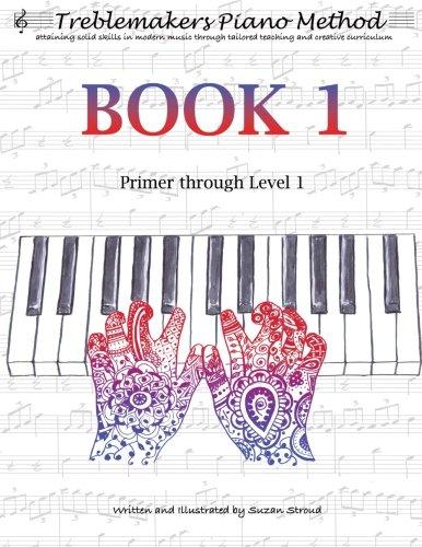 Treblemakers Piano Method: Book 1: Primer through Level 1 (Volume 1)