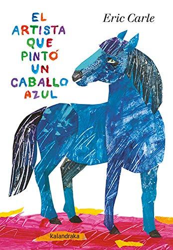 EL ARTISTA QUE PINTO UN CABALLO AZUL (ACARTONADO): (Edición acartonada) (Acartonados)