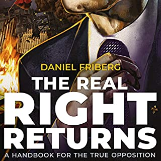 The Real Right Returns     A Handbook for the True Opposition              By:                                                                                                                                 Daniel Friberg                               Narrated by:                                                                                                                                 Martin Locker                      Length: 3 hrs and 29 mins     4 ratings     Overall 4.8
