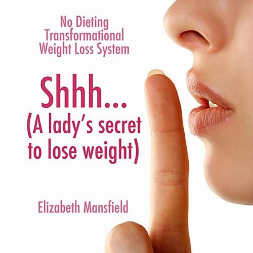 Shhh... A Lady's Secret to Lose Weight - No Dieting Transformational Weight Loss System