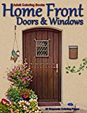 Adult Coloring Books Home Front Doors & Windows: Life Escapes Adult Coloring Books 48 grayscale coloring pages of unique, rustic, fancy or colorful doors and windows on homes
