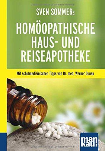 Sven Sommers Homöopathische Haus- und Reiseapotheke. Kompakt-Ratgeber: Mit schulmedizinischen Tipps von Dr. med. Werner Dunau
