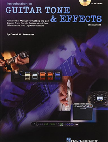 Introduction to Guitar Tone & Effects: A Manual for Getting the Best Sounds from Electric Guitars, Amplifiers, Effects Pedals & Processors (GUITARE)