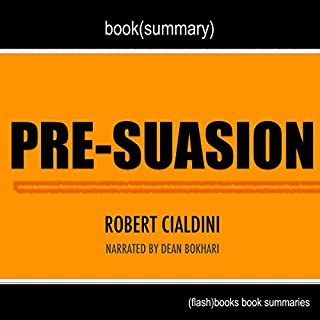 Summary of Pre-suasion: A Revolutionary Way to Influence and Persuade by Robert Cialdini PhD audiobook cover art