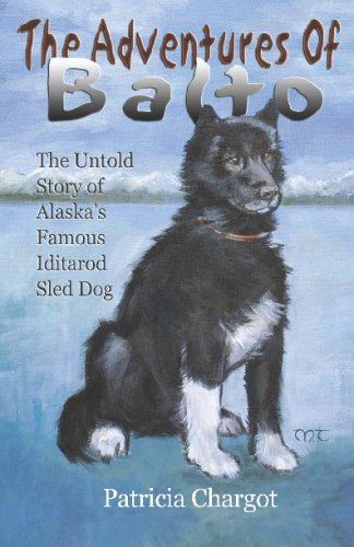 The Adventures of Balto: The Untold Story of Alaska's Famous Iditarod Sled Dog