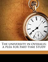 The University in Overalls; A Plea for Part-Time Study