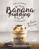 The Ultimate Banana Pudding Cookbook: Creamy and Delicious Desserts for Every Occasion