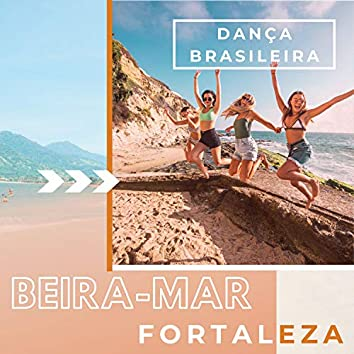 Beira-mar Fortaleza - Playlist para Festejar de Frentepara o Mar, Dança Brasileira