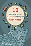 10 Bed-Time Stories in Spanish and English with audio: Spanish for Kids - Learn Spanish with Parallel English Text