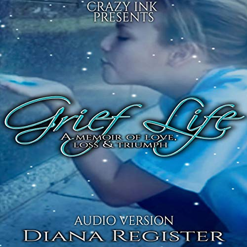 Grief Life: A Memoir of Love, Loss and Triumph audiobook cover art