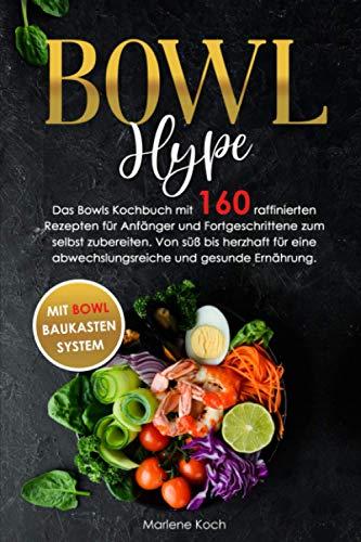 BOWL Hype: Das Bowls Kochbuch mit 160 raffinierten Rezepten für Anfänger und Fortgeschrittene zum selbst zubereiten. Von süß bis herzhaft für eine abwechslungsreiche und gesunde Ernährung.