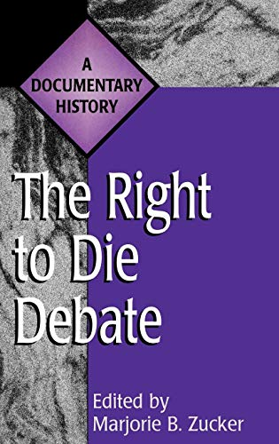 Compare Textbook Prices for The Right to Die Debate: A Documentary History Primary Documents in American History and Contemporary Issues  ISBN 9780313305221 by Zucker, Marjorie B.