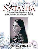My Natasha: An Internet Love Story Between a Russian Princess and a Kentucky Hillbilly