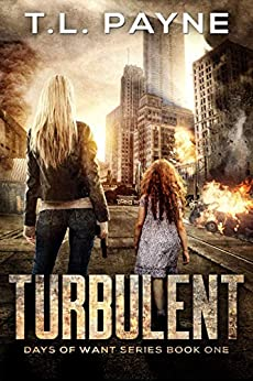 Turbulent: A Post Apocalyptic EMP Survival Thriller (Days of Want Series Book 1) by [T. L. Payne]