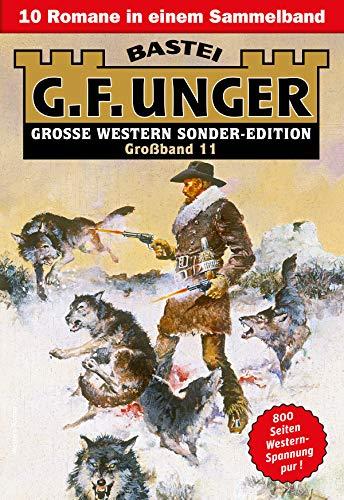 G. F. Unger Sonder-Edition Großband 11 - Western-Sammelband: 10 Romane in einem Band