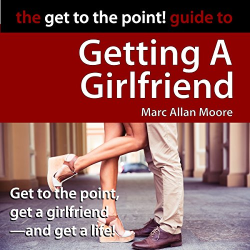 The Get to the Point! Guide to Getting a Girlfriend audiobook cover art