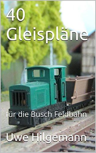 40 Gleispläne: für die Busch Feldbahn (German Edition