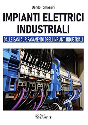 Impianti elettrici industriali. Dalle basi al rifasamento degli impianti industriali