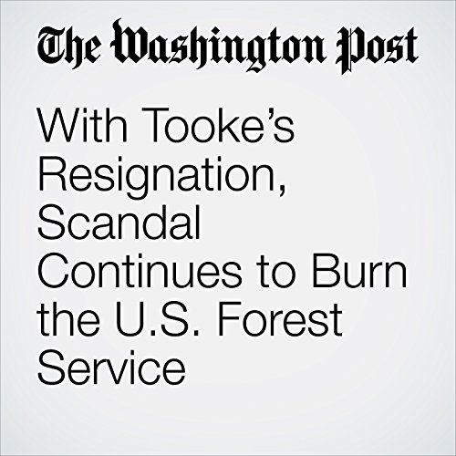 With Tooke's Resignation, Scandal Continues to Burn the U.S. Forest Service audiobook cover art