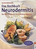 Das Kochbuch Neurodermitis: Das überzeugende Gesundheitsprogramm