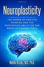 Neuroplasticity: The Power of Positive Thinking and the Fascinating Ability of the Brain to Change Itself