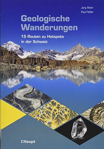 Geologische Wanderungen: 15 Routen zu Hotspots in der Schweiz