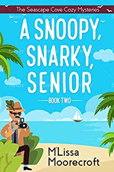 A SNOOPY, SNARKY SENIOR: Book Two: The Seascape Cove Cozy Mysteries by [M'LISSA MOORECROFT]