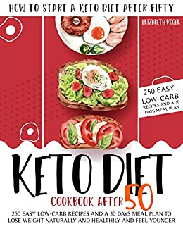 Keto Diet Cookbook After 50 How To Start A Keto Diet After Fifty 250 Easy Low