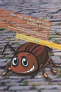 Der Tag, an dem der Käfer brüllen konnte: Und weitere Kurzgeschichten für Kinder. Zum Lachen. Zum Einschlafen. Zum Weitert...