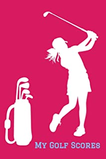 My Golf Scores: Logbook Journal for Ladies Women Girl Golfers - Track Game Scores - Performance Tracking Notebook, Golfing Stat Log, Event Stats
