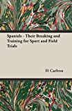 Spaniels - Their Breaking and Training for Sport and Field Trials