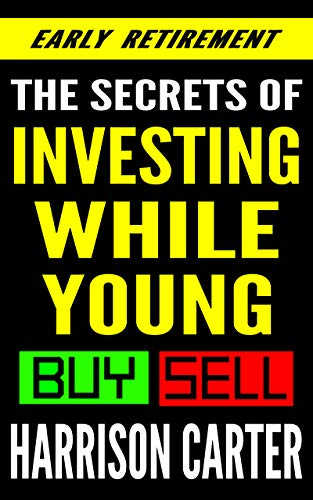 Investing While Young: The How-To-Book of When to Invest for Massive Long-Term Gains