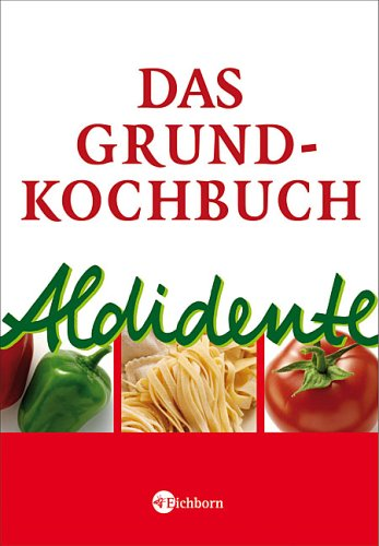 Das Aldidente Grundkochbuch