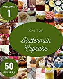 Oh! Top 50 Buttermilk Cupcake Recipes Volume 1: Greatest Buttermilk Cupcake Cookbook of All Time (English Edition)