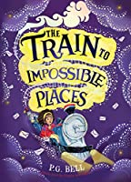 The Train to Impossible Places (Train to Impossible Places 1)