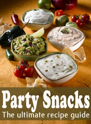 Party Snacks :The Ultimate Recip...