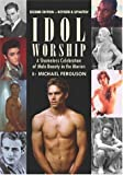 Idol Worship: A Shamless Celebration of Male Beauty in the Cinema: A Shameless Celebration of Male Beauty in the Movies
