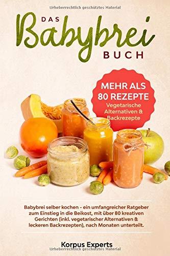 Das Babybrei Buch: Babybrei selber kochen – ein umfangreicher Ratgeber zum Einstieg in die Beikost, mit über 80 kreativen Gerichten (inkl. vegetarischer Alternativen & leckeren Backrezepten)