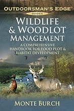 Wildlife & Woodlot Management: A Comprehensive Handbook for Food Plot & Habitat Development