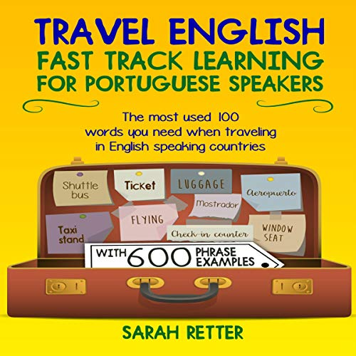 Travel English: Fast Track Learning for Portuguese Speakers     The Most Used 100 Words You Need to Get Around When Traveling in Portuguese Speaking Countries. Just for Portuguese Speaking Travelers              By:                                                                                                                                 Sarah Retter                               Narrated by:                                                                                                                                 Karen Stanol                      Length: 1 hr and 27 mins     Not rated yet     Overall 0.0