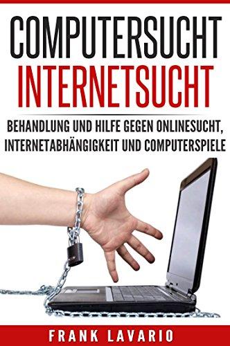 Computersucht Internetsucht: Behandlung und Hilfe gegen Onlinesucht, Internetabhängigkeit und Computerspiele