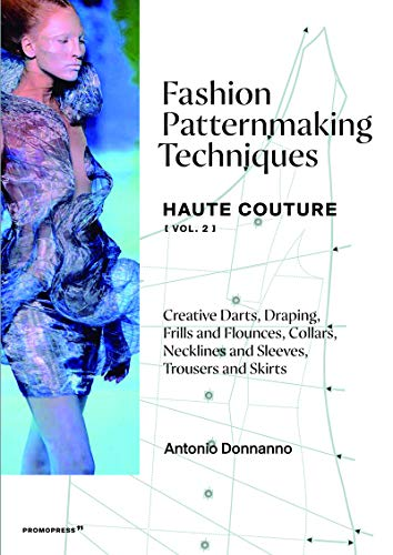 Fashion Patternmaking Techniques – Haute Couture [Vol 2]: HAUTE COUTURE [VOL. 2] Draping, frills and flounces; collars, necklines and sleeves; trousers and skirts (Mode-Bijoux, Band 2)