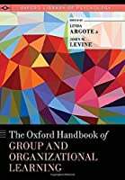 The Oxford Handbook of Group and Organizational Learning (Oxford Library of Psychology)