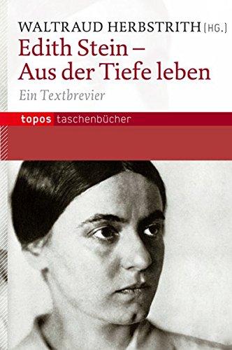 Edith Stein - Aus der Tiefe leben: Ein Textbrevier (Topos Taschenbücher)